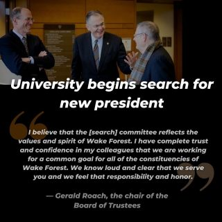 "After President Hatch first announced he will be retiring at the end of the academic year, the university has since released its plan to search for the next president. The search will be spearheaded by a 17-person committee composed of board of trustee members, alumni, parents, faculty and one student. Gerald Roach, the chair of the Board of Trustees, will also serve as the chair of the search committee. The larger university community can engage with this search process in multiple way–– through a short survey that any affiliated individual can fill out, a form to recommend a candidate, or in a Call to Conversation-style listening session for students, faculty, staff and alumni. Roach explained that the hiring process will be guided by community input, and there is no official timeline or deadline in place. In an interview with the Old Gold & Black last week, Hatch shared his advice to the next president of the university. ""…I think you have to dream big and I've always said we're radically traditional and radically innovative. You don't want ten years from now Wake Forest to be the same…"" Photo courtesy of Wake Forest University. Read more from Olivia Field ('21) at the link in our bio."